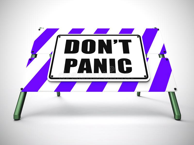 Don`t panic sign means be patient and cool - 3d illustration. Don`t panic sign means be patient and cool. Keep calm amidst stress and difficulty - 3d vector illustration