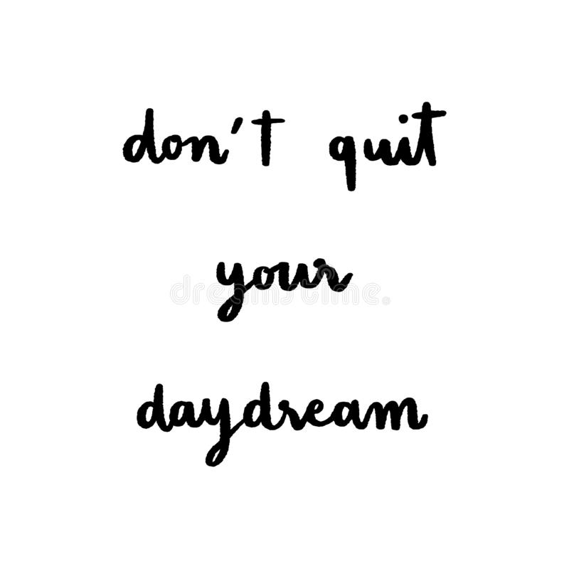 Don`t quit your daydream hand lettering on white background. Don't quit your daydream hand lettering on white background vector illustration