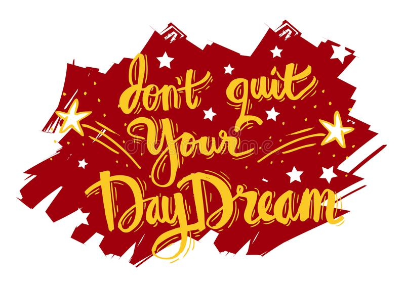 Don`t quit your daydream. Motivation quote royalty free illustration