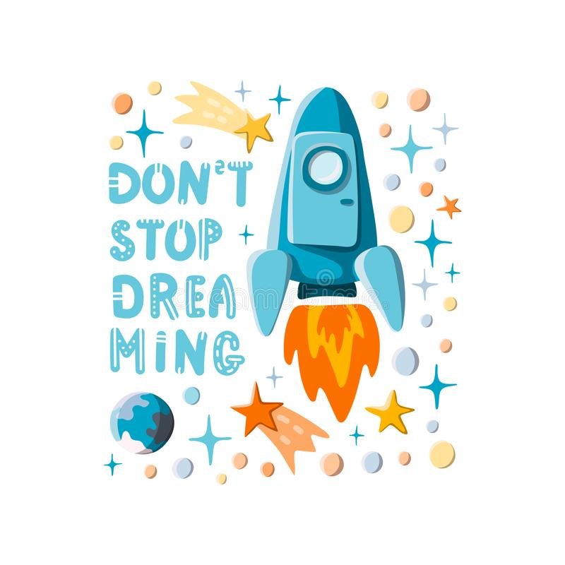 Don`t stop dreaming. Hand written lettering and hand drawn cartoon style rocket, stars and planets motivational royalty free illustration