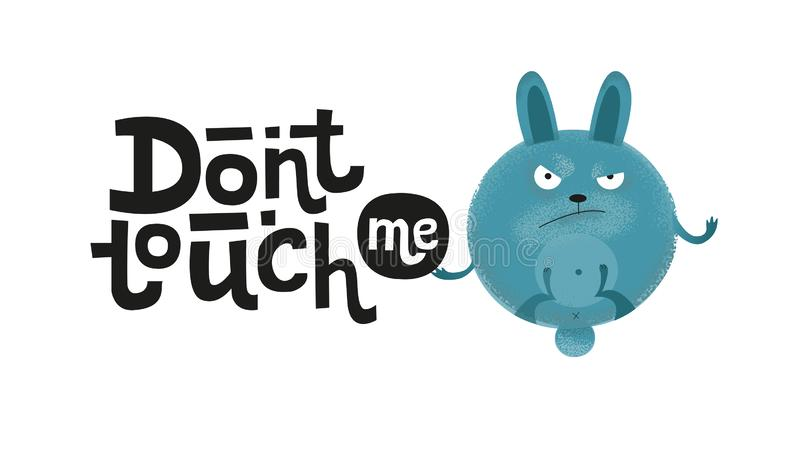 Don`t touch me - funny, comical, black humor quote with angry round bunny.Unique flat textured illustration in cartoon style with royalty free illustration