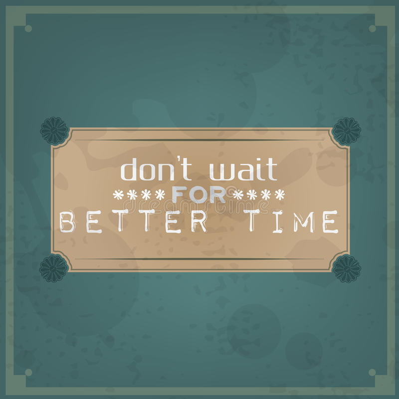 Free Don T Wait For Better Time Royalty Free Stock Image - 38341716
