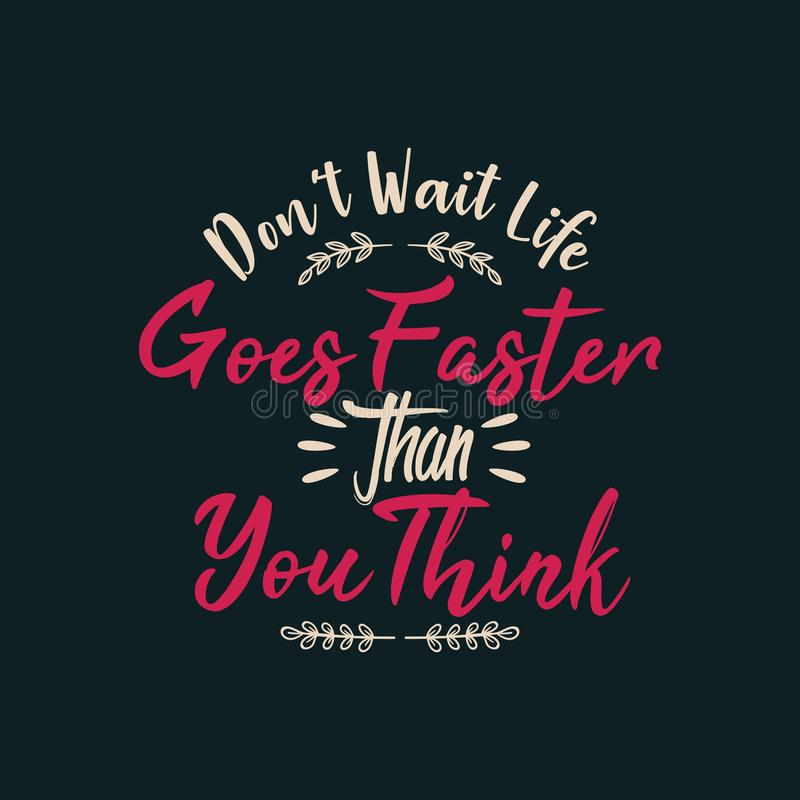Don't Wait Life Goes Faster than You Think royalty free illustration