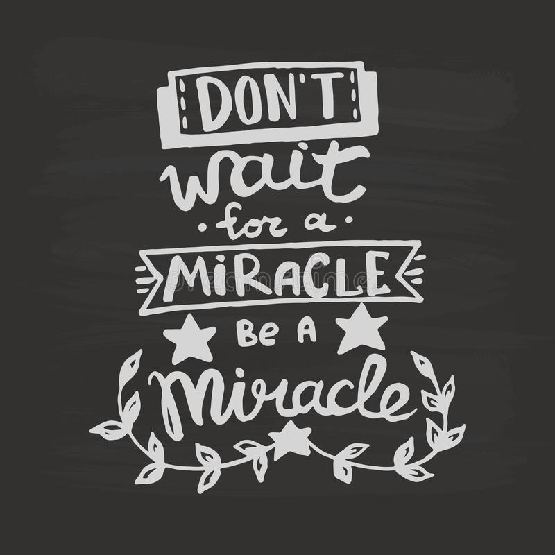 Don`t wait for a miracle, be a miracle handwriting monogram calligraphy. Phrase graphic desing. Engraved ink art vector. vector illustration