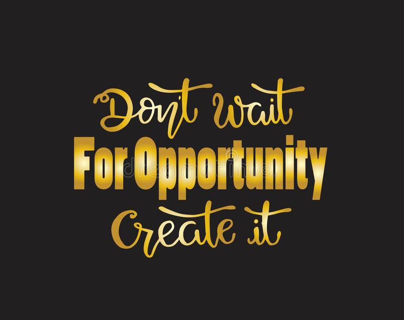 Don`t wait for opportunity create it, hand drawn typography poster. T shirt hand lettered calligraphic design. Inspirational vector typography. - Vector vector illustration