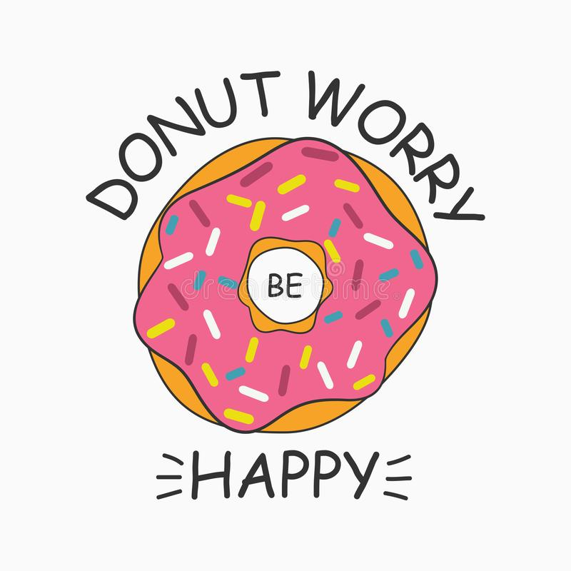 Don`t worry be happy. Donut print for t-shirt, card, poster with slogan - donut worry be happy. Vector. royalty free illustration