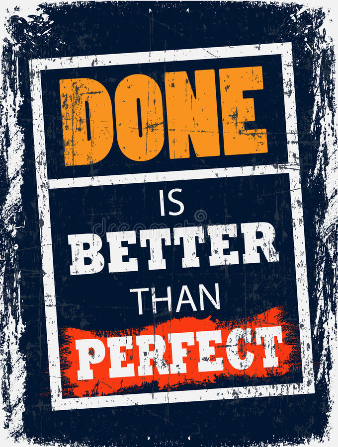 Done is Better Than Perfect. Advice Poster For Your Life. Done is Better than Perfect. Think about the plans in your Mind. You can Finish them royalty free stock photo