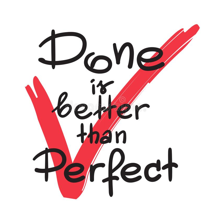 Done is better than Perfect handwritten motivational quote. Print for inspiring poster, t-shirt, cups, bags, logo, postcard, flyer, sticker, sweatshirt. Simple vector illustration