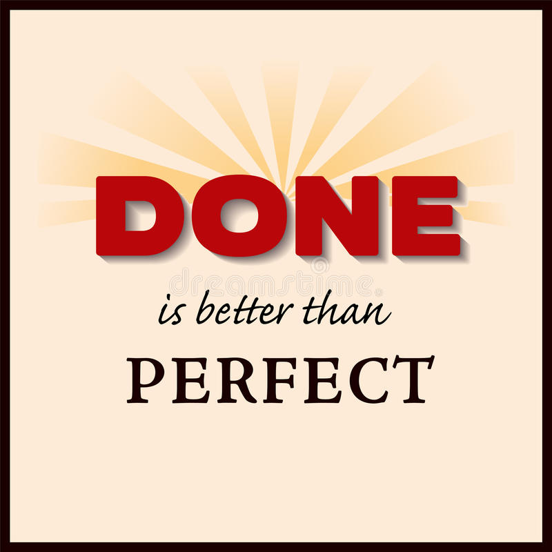 Done is better than Perfect. Popular concept message Done is better than Perfect. DONE in bold bright red text with rays of sunshine. EPS8 compatible stock illustration