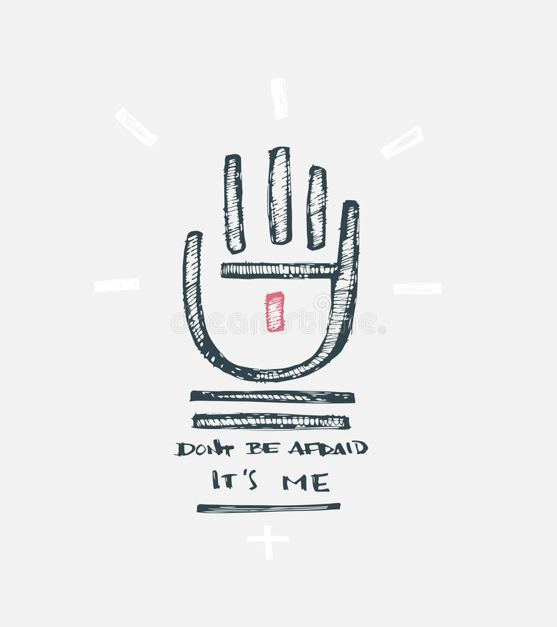 Dont be afraid, its Me. Hand drawn vector illustration or drawing of Jesus Christ hand and the phrase: Dont be afraid, its Me stock illustration