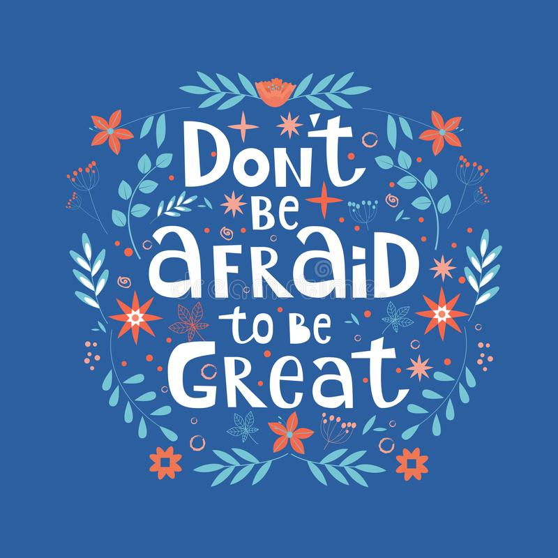 Dont be afraid to be great hand written motivational lettering quote. Apparel T-shirt print, sticker and postcard. Vector illustration with doodle elements on royalty free illustration