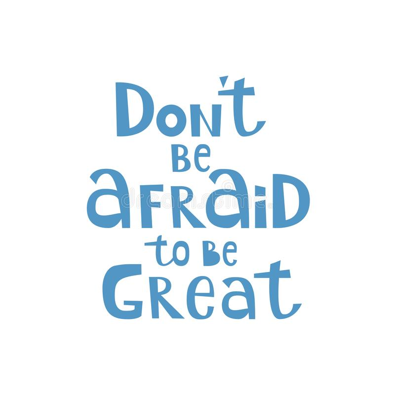 Dont be afraid to be great hand written lettering. Inspiring quote for apparel T-shirt print, sticker and postcard vector illustration