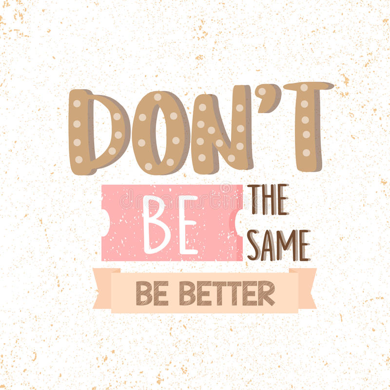 Dont Be the Same, Be Better. motivational quotes royalty free stock photography