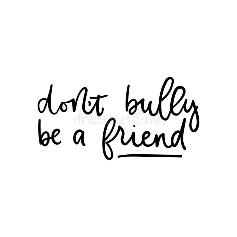 Dont bully be a friend poster. Vector illustration. Quote with inspirational emphasize on main word written in black color on white background flat style royalty free illustration