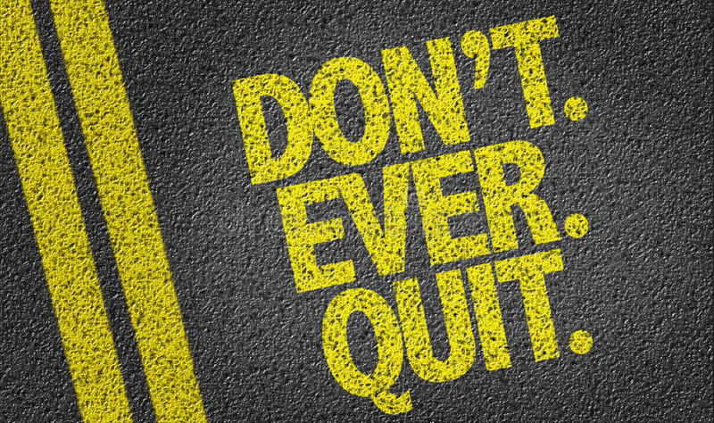 Dont. Ever. Quit. written on the road vector illustration