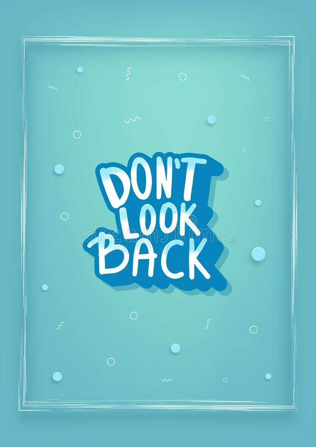 Dont look back quote. Vector illustration. Dont look back quote with decoration. Poster template with handwritten lettering and  design elements. Inspirational stock illustration