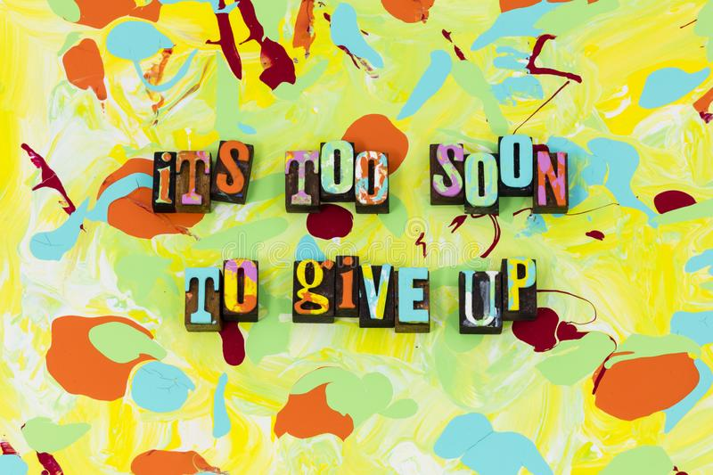 Dont never give up stop trying too soon believe. Leadership love quit continue beginning persistent success work hard vector illustration