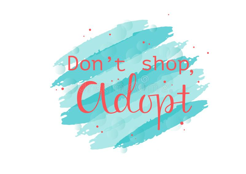DONT SHOP, ADOPT. The inscription about the foster care. Handwritten lettering desigh.Motivation text.Perfect for poster, postcard, card, banner, lettering stock illustration