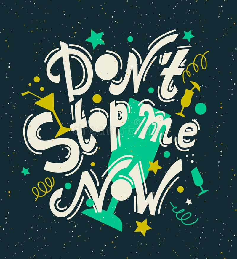 Dont stop me now. Lettering. Conceptl for cocktail party poster, banner, greeting card stock illustration