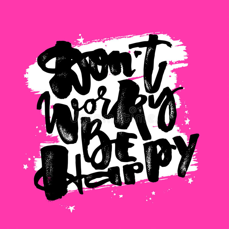 Dont worry be happy.Dry brush ink artistic modern calligraphy pr. Int. Handdrawn trendy design with authentic and unique scrapes and scratches for a logo, cards stock illustration
