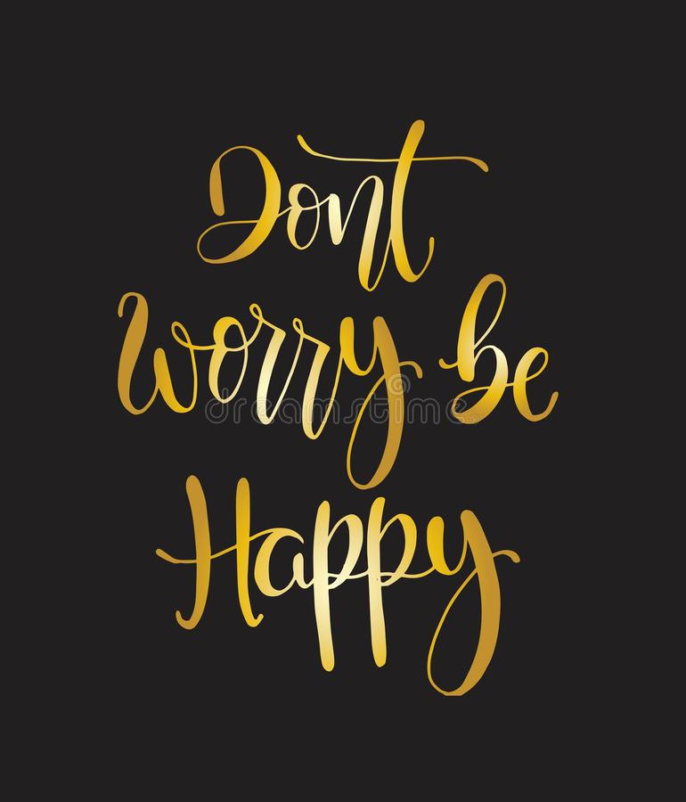 Dont worry be happy, hand lettering, motivational quotes. Modern vector lettering. Inspirational hand lettered quote for wall poster. Printable calligraphy stock illustration