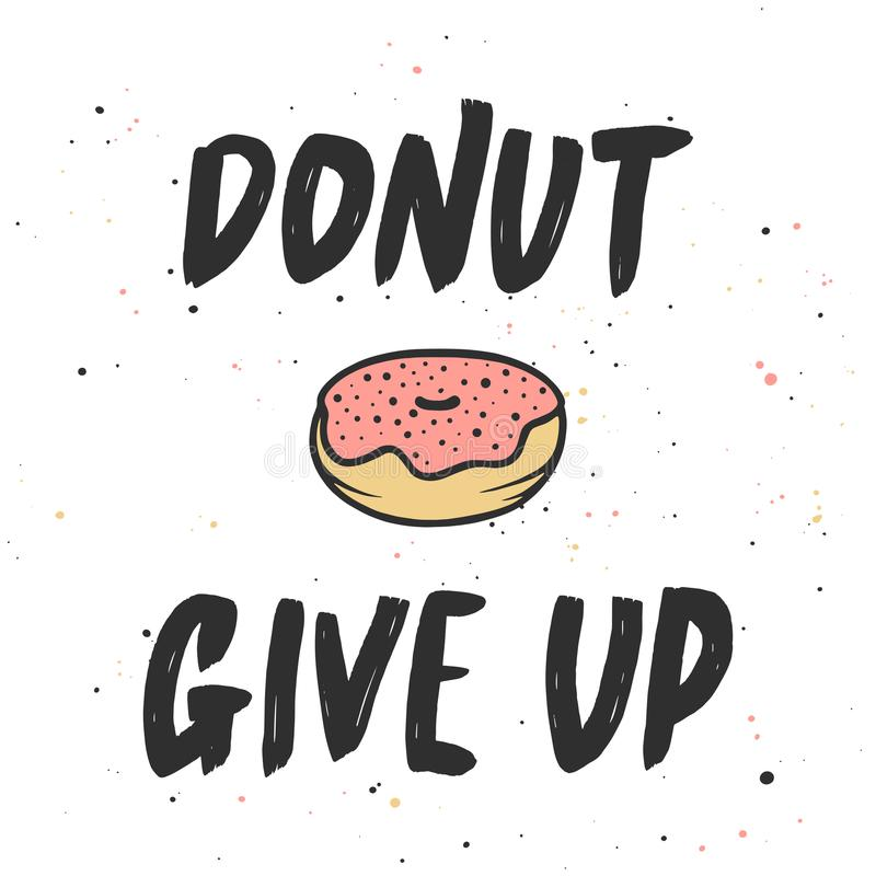 Donut give up with doughnut, handwritten lettering, modern calligraphy. Vector card with hand drawn unique typography design element for greeting cards vector illustration