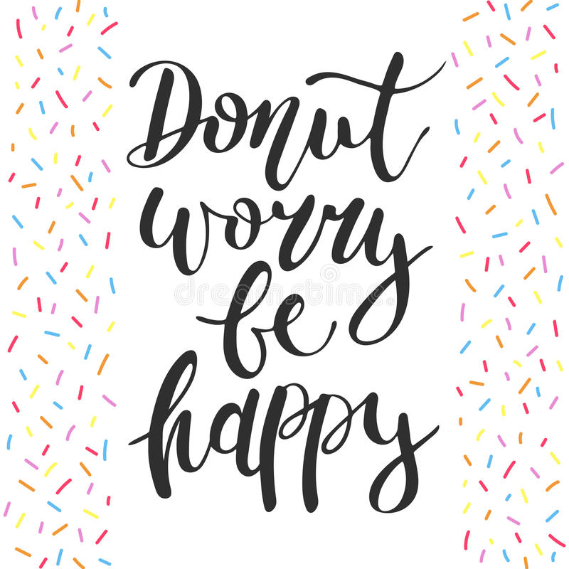Donut worry be happy, decorative sprinkles, handwritten lettering royalty free illustration