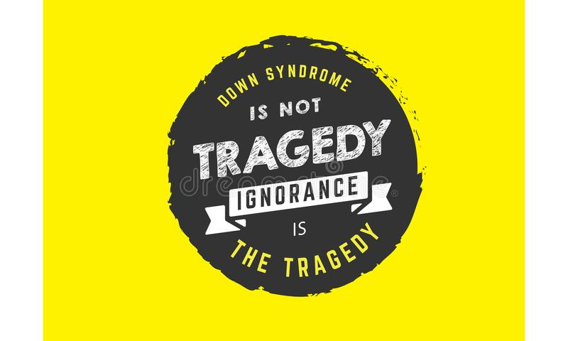 Down syndrome is not tragedy ignorance is the tragedy vector illustration