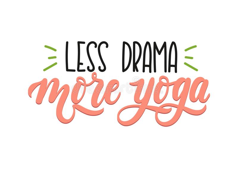 Less drama more yoga quote. Hand drawn brush calligraphy. Yoga i. Nspirational Poster. Vector design for gym, textile, posters stock illustration
