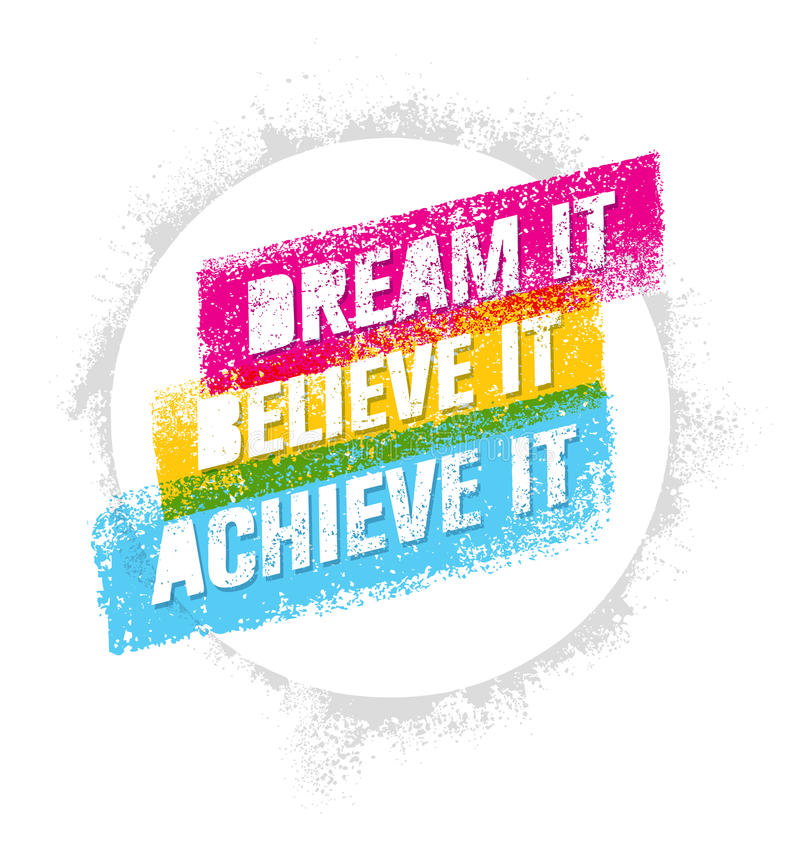 Dream It, Believe It, Achieve It. Outstanding Motivation Quote. Creative Vector Typography Poster Concept royalty free illustration