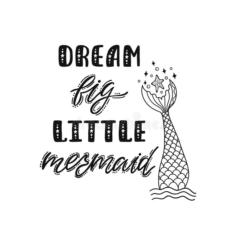 Dream big little mermaid. Hand drawn inspirational quote with mermaid`s tail, sea star. vector illustration