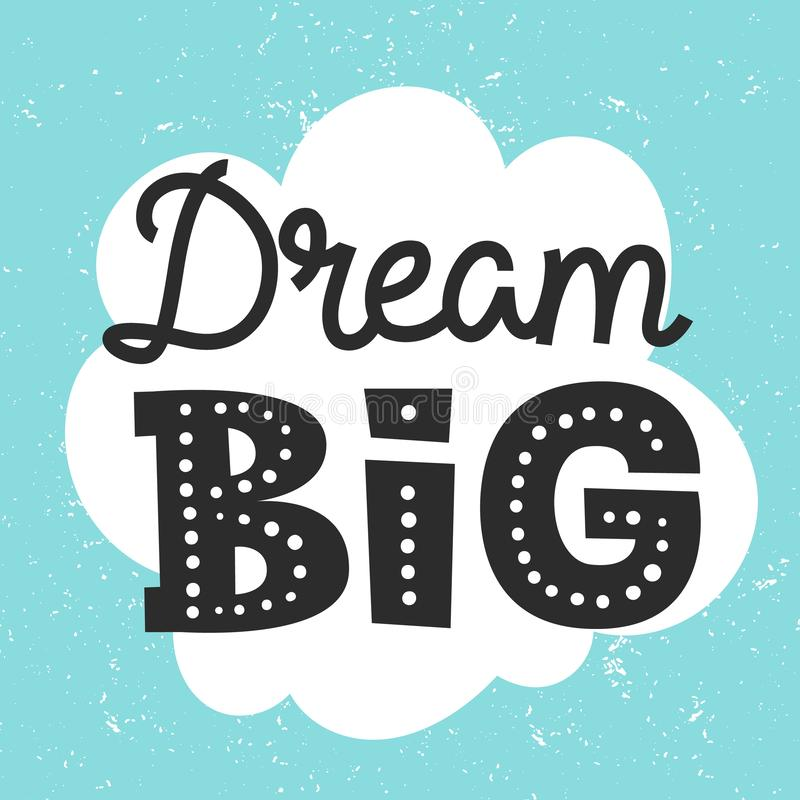 Dream Big quote. Cute motivation print with hand drawn lettering. royalty free illustration