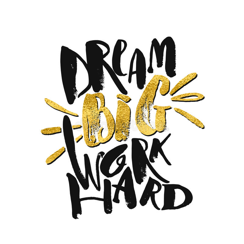 Dream big work hard. Concept hand lettering motivation gold glitter poster. Artistic design for a logo, greeting cards, invitations, posters, banners, seasonal royalty free illustration
