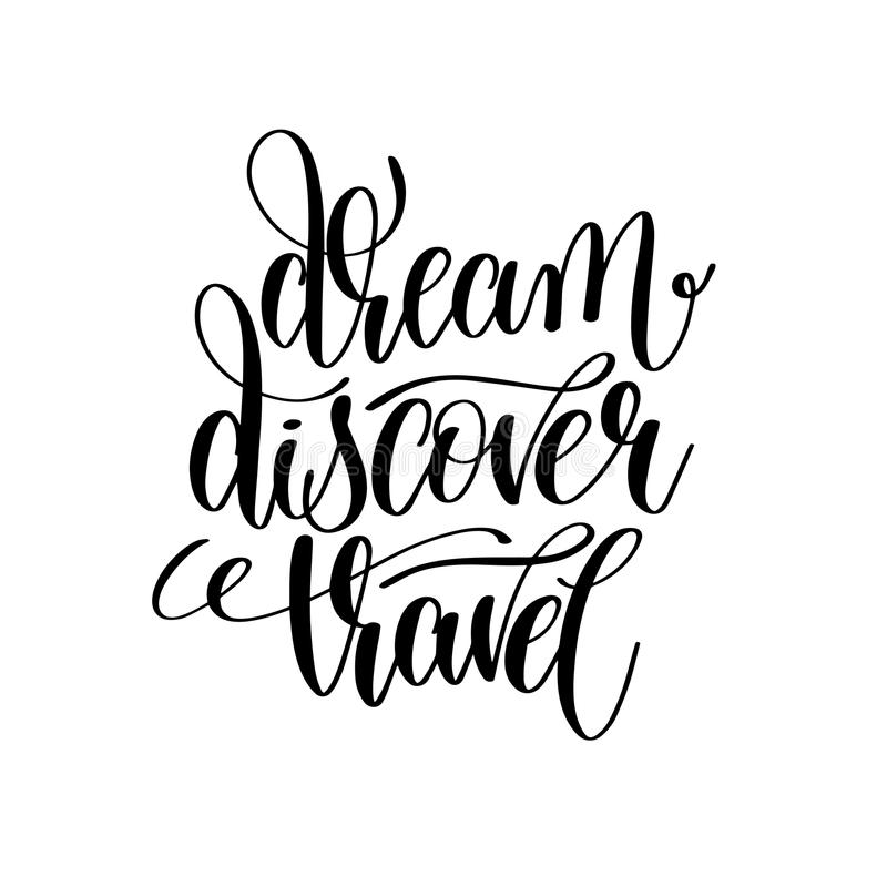 Dream discover travel black and white hand lettering inscription. Motivation and inspiration quote, calligraphy vector illustration stock illustration