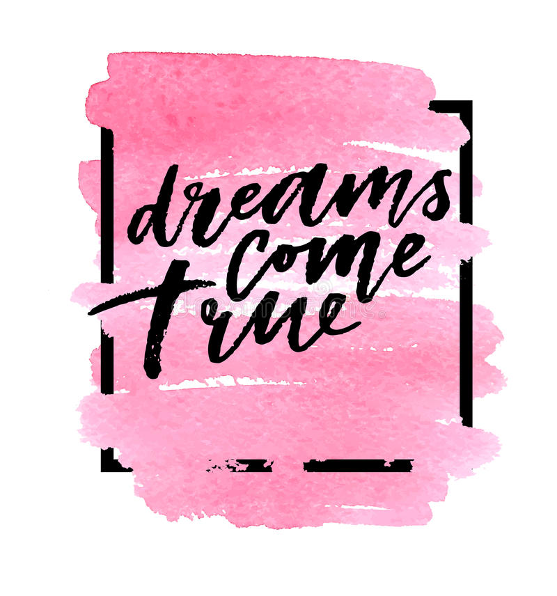 Dreams come true on watercolor pink background. Vector illustration. Hand lettering vector illustration