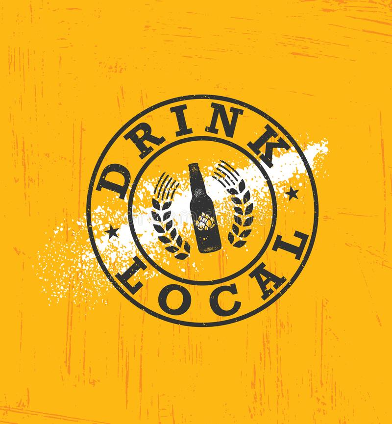 Drink Local Beer. Craft Brewery Artisan Creative Vector Sign Concept. Rough Handmade Alcohol Banner royalty free illustration