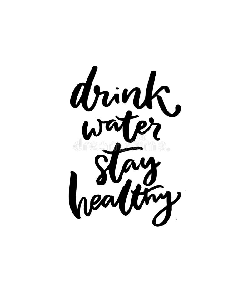 Drink water, stay healthy. Motivational slogan, brush lettering quote, black handwritten text isolated on white stock illustration