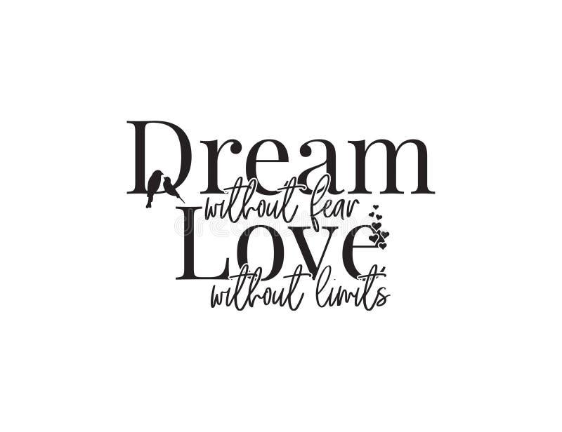Droom zonder vrees, liefde zonder beperkingen, motieven, inspirational, het levenscitaten, de vector van het afficheontwerp, verw royalty-vrije illustratie