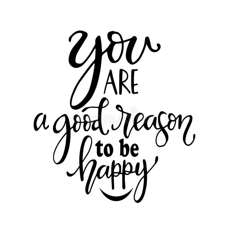 Du är ett gott skäl att vara lycklig, den utdragna typografiaffischen för handen Bokstavsmarkerad calligraphic design för T-skjor royaltyfri illustrationer