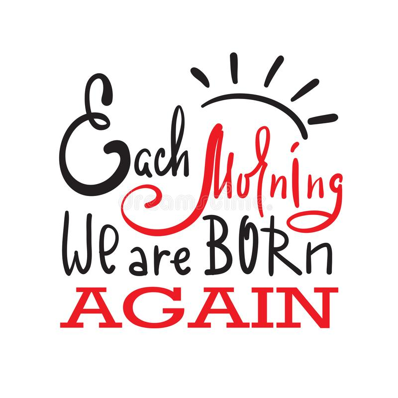 Each morning we are born again - inspire and motivational quote. Hand drawn beautiful lettering. vector illustration