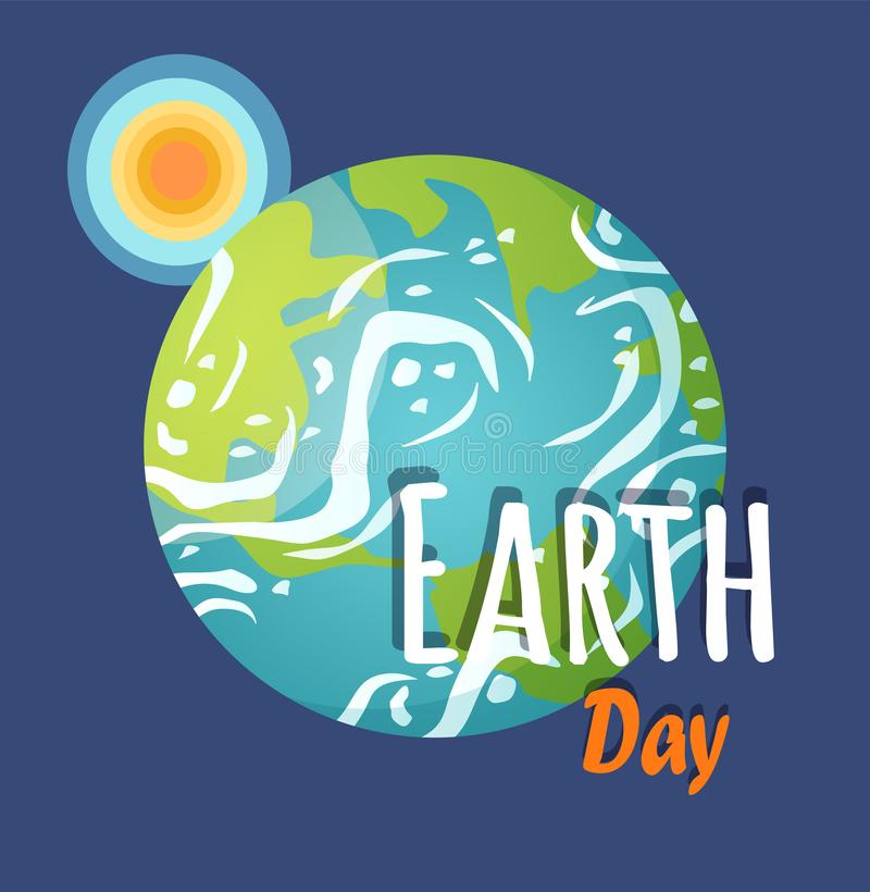Earth Day Planet with Sun and Sunshine Poster. Earth day celebration vector, greeting poster with sun and planet in cosmos, inscriptions and text. Land with royalty free illustration