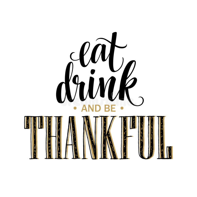 Eat, drink and be thankful Hand drawn inscription, thanksgiving calligraphy design. Holidays lettering for invitation royalty free illustration