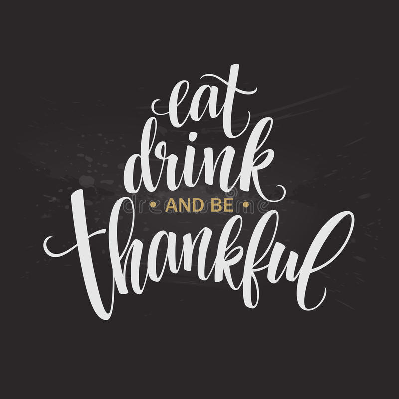 Eat, drink and be thankful Hand drawn inscription, thanksgiving calligraphy design. Holidays lettering for invitation vector illustration