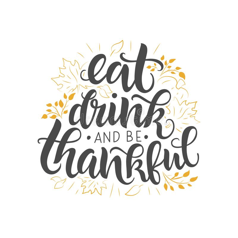 Eat, drink and be thankful vector lettering quote. Handwritten greeting card template for Thanksgiving day. Eat, drink and be thankful lettering quote royalty free illustration