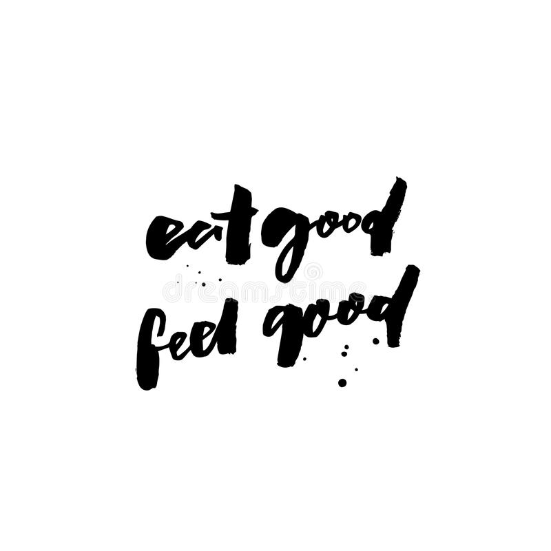 Eat good, feel good. Inspirational quote about food for cafe posters, restaurant prints. Brush calligraphy, black royalty free illustration