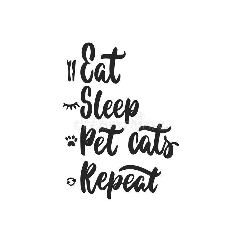 Eat, Sleep, Pet cats, Repeat - hand drawn dancing lettering quote isolated stock illustration