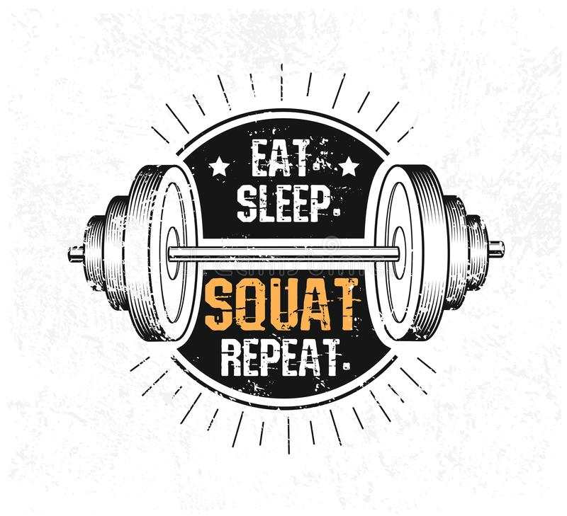Eat. Sleep. Squat. Repeat. Gym motivational print with grunge effect, barbell and black background. Vector illustration. vector illustration