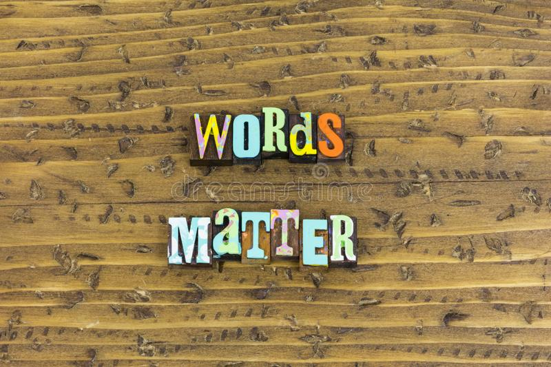 Words matter understanding. Education typography letterpress words matter meaning understanding language reason learning reading communication strong voice stock photography