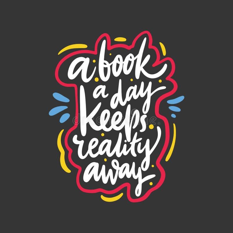 Ein Buch ein Tag hält Wirklichkeit weg Handgezogenes Vektor-Beschriftungszitat Getrennt auf schwarzem Hintergrund vektor abbildung