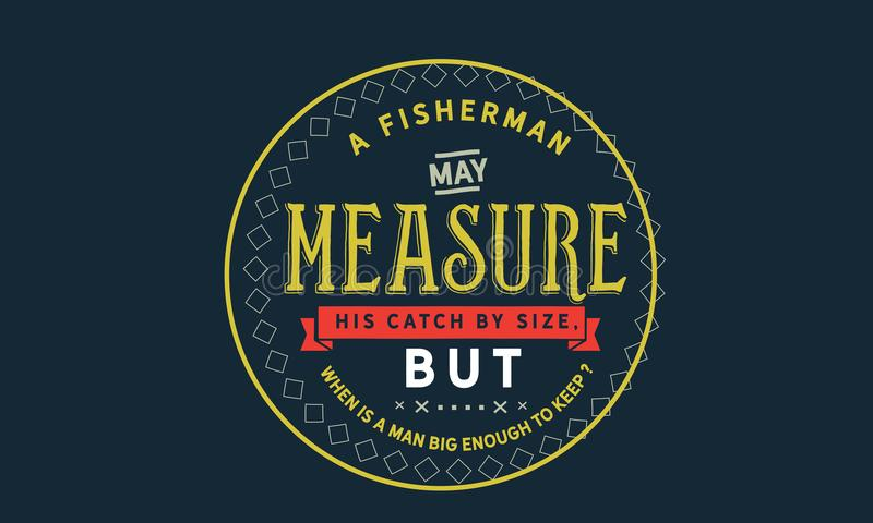 Ein Fischer misst seinen Fang durch die Größe, aber, wenn ein Mann ist, groß genug zu halten? lizenzfreie abbildung